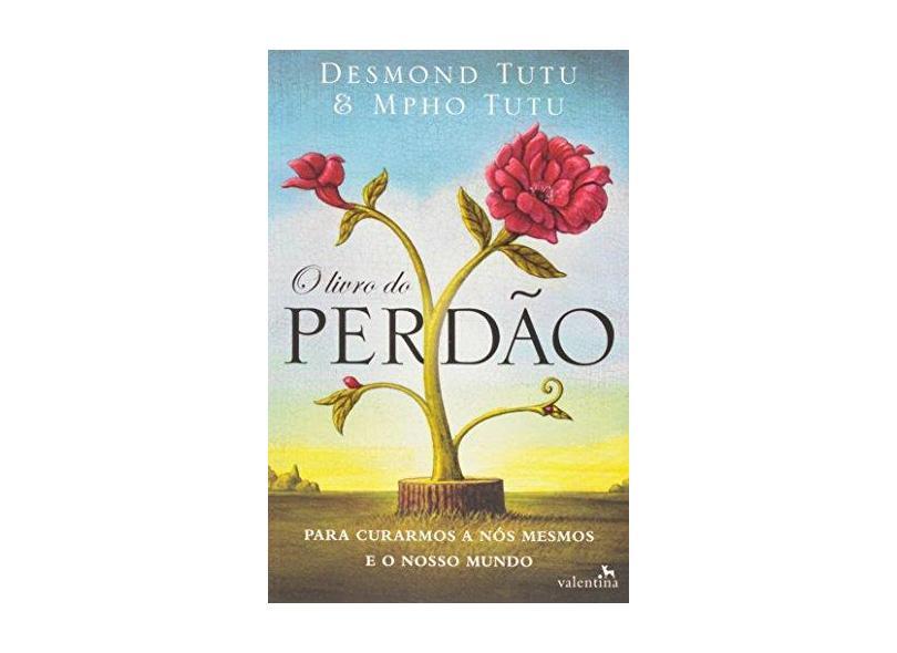 O Livro do Perdão - Para Curarmos A Nós Mesmos e o Nosso Mundo - Tutu, Desmond ; Tutu, Mpho - 9788565859431