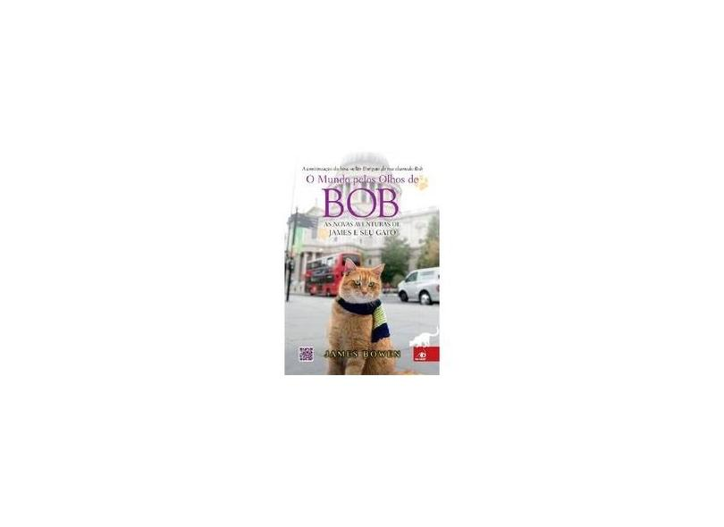 O Mundo Pelos Olhos de Bob - Bowen, James ; Bowen, James - 9788581633640