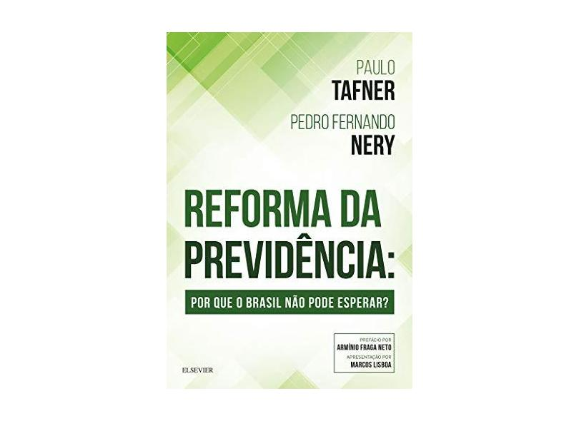 Reforma da Previdência . Por que o Brasil não Pode Esperar? - Paulo Tafner - 9788535293142