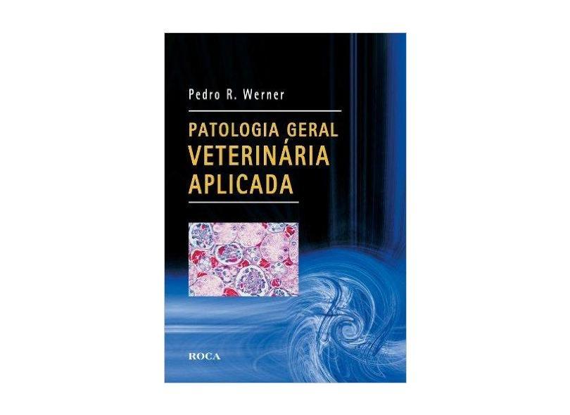 Patologia Geral Veterinária Aplicada - Pedro R. Werner - 9788572418805
