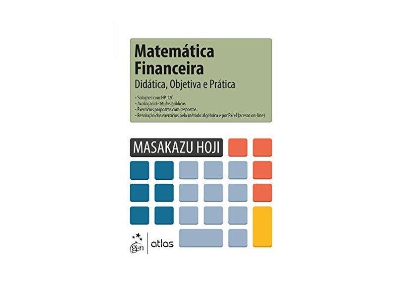 Matemática Financeira. Didática, Objetiva e Prática - Masakazu Hoji - 9788597007398