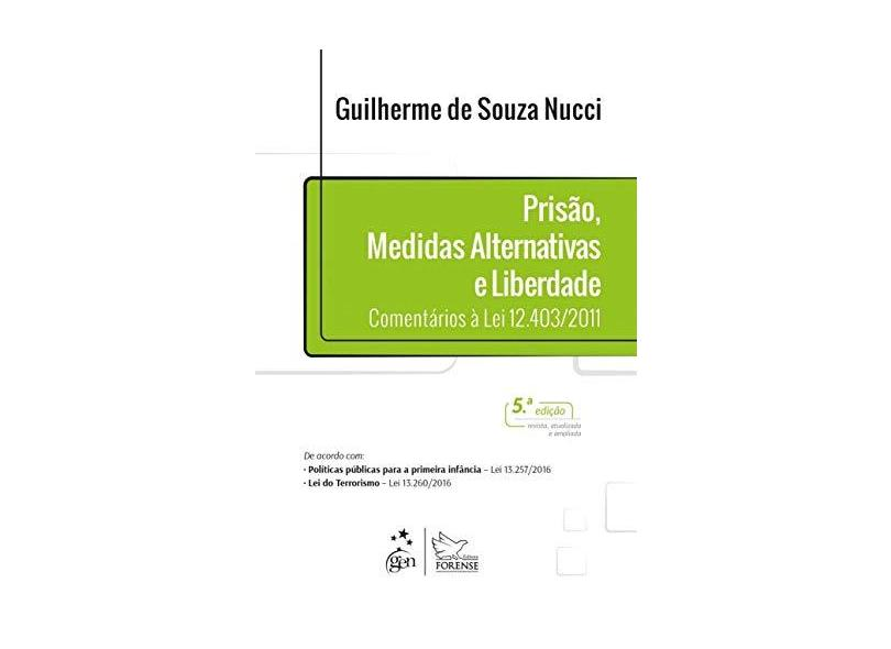 Prisão, Medidas Alternativas e Liberdade. Comentários à Lei 12.403/2011 - Guilherme De Souza Nucci - 9788530971267