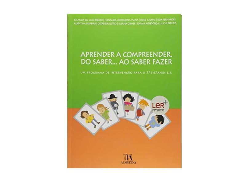 Aprender A Compreender. Do Saber... Ao Saber Fazer: Um Programa De Intervencao Para O 5.º E 6.º Anos - Fernanda Leopoldina Viana - 9789724043630