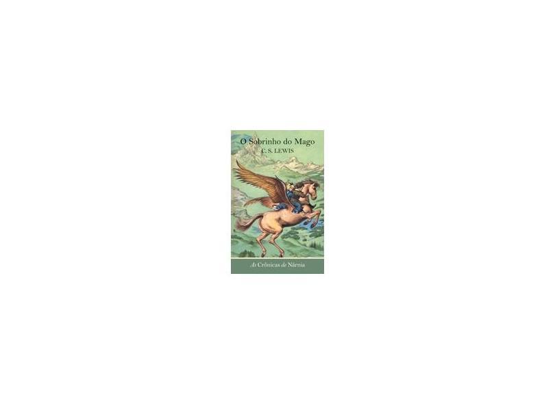 O Sobrinho do Mago - As Crônicas de Nárnia - 4ª Ed. 2014 - Lewis, Clive Staples; Lewis, Clive Staples - 9788578277901