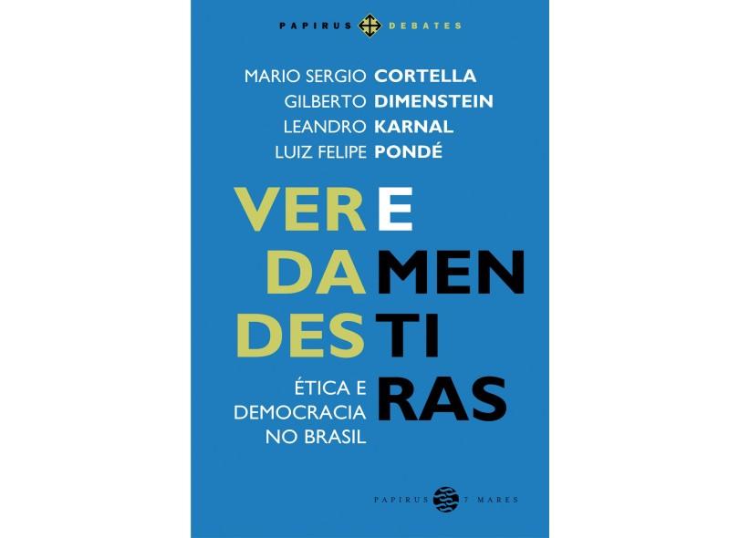 Verdades e Mentiras - Ética e Democracia No Brasil - Cortella, Mario Sergio - 9788561773922