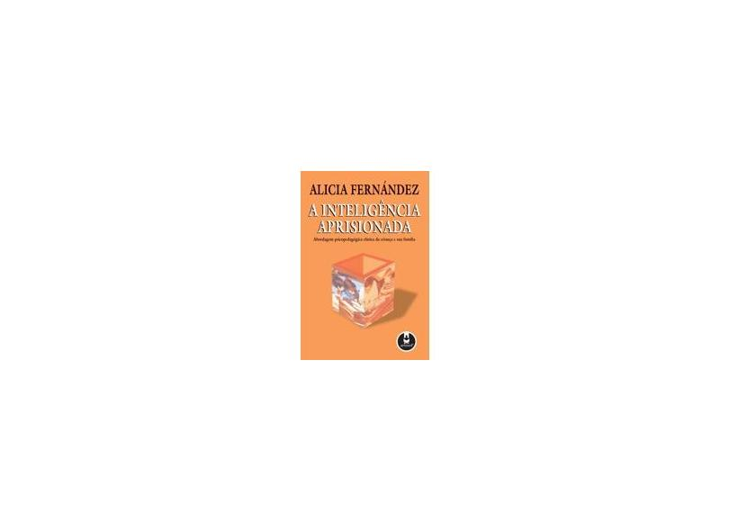 A Inteligência Aprisionada - Fernandez, Alicia - 9788573077018