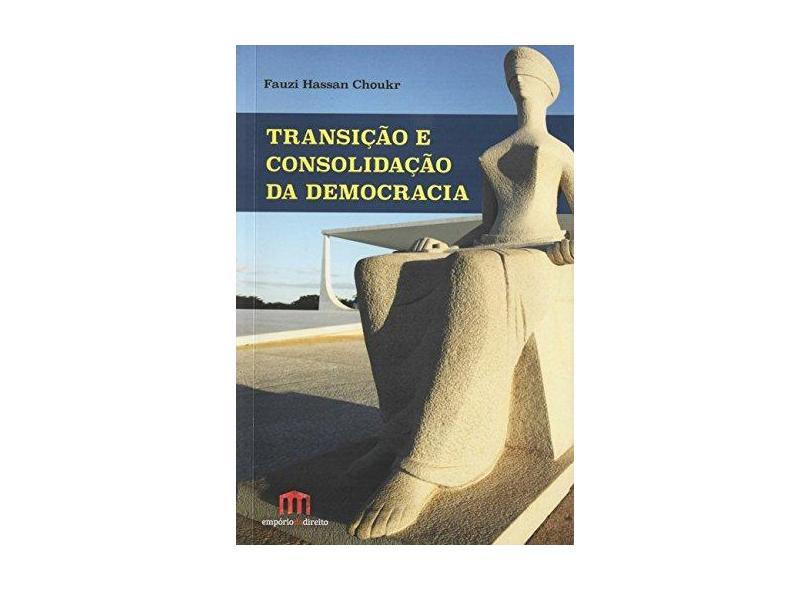 Transição E Consolidação Da Democracia - Fauzi Hassan Choukr - 9788568972625