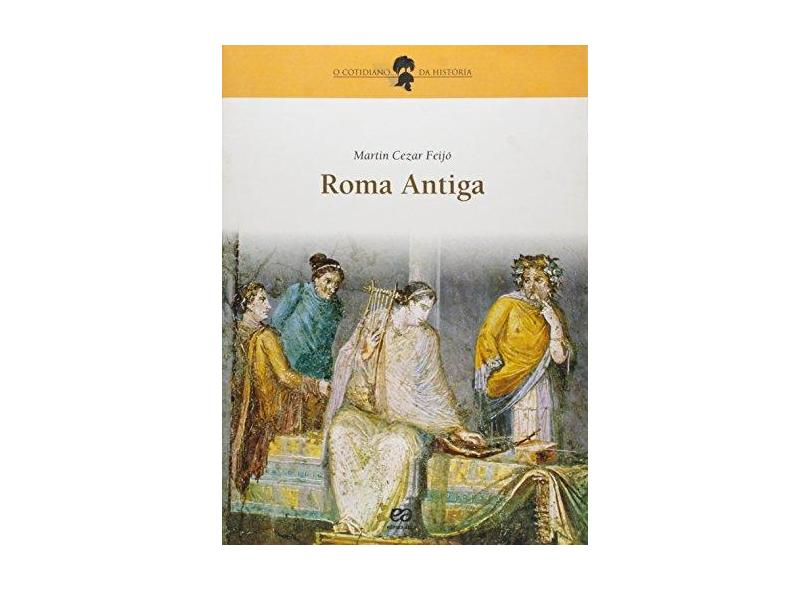Roma Antiga - Col. O Cotidiano da História - 11ª Edição 2004 - Feijo, Martin Cezar - 9788508090464