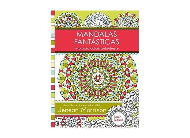 Mandalas Fantásticas - Livro Para Colorir Antiestresse - Jenean Morrison - 9788563795106