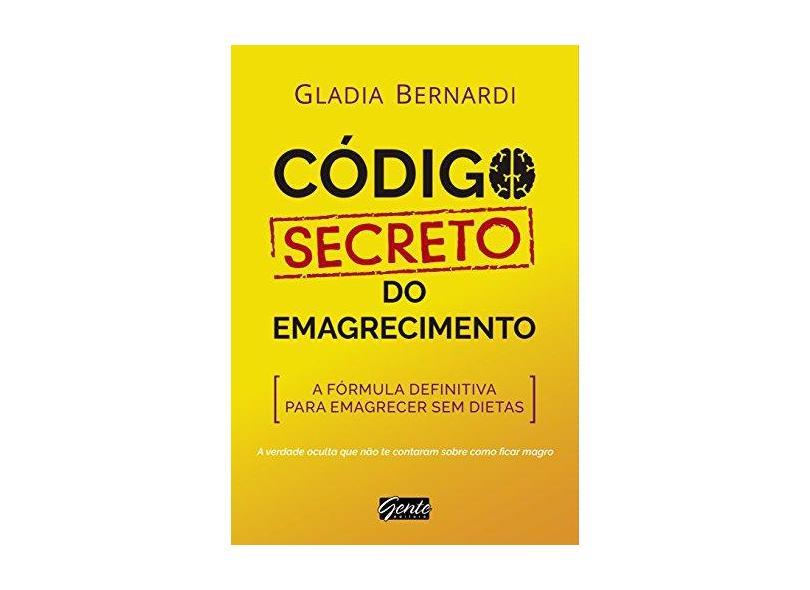 Código Secreto do Emagrecimento. A Fórmula Definitiva Para Emagrecer sem Dietas - Gladia Bernardi - 9788545202608