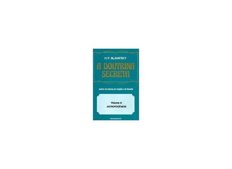 A Doutrina Secreta: Síntese da Ciência, da Religião e da Filosofia - Antropogênese - Vol.III - H.P. Blavatsky - 9788531501937
