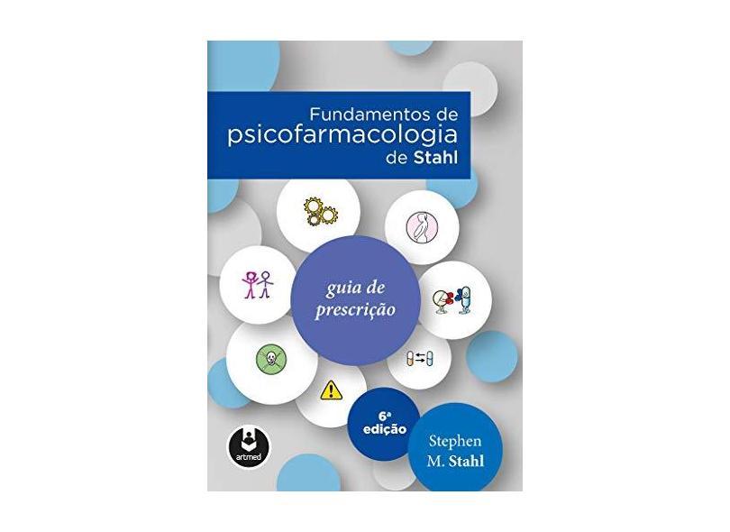Fundamentos de Psicofarmacologia de Stahl: Guia de Prescrição - Stephen M. Stahl - 9788582715291