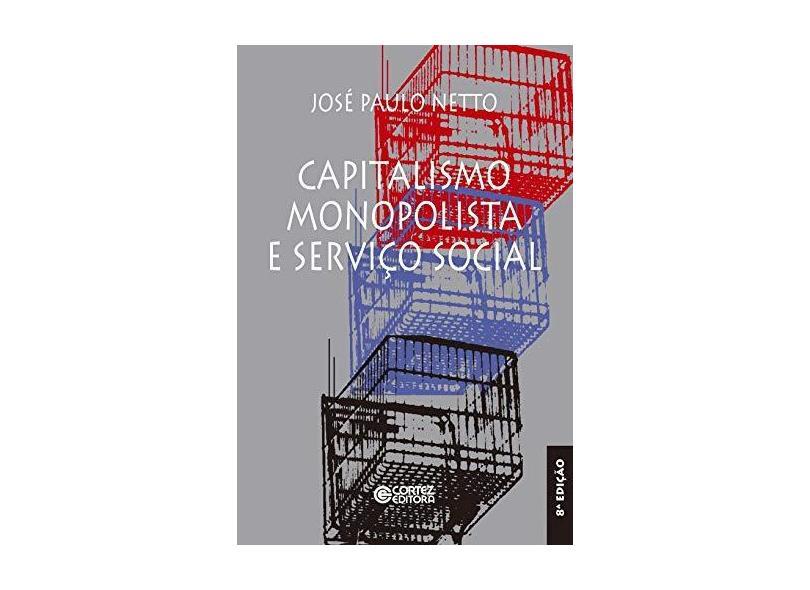 Capitalismo Monopolista e Servico Social - Paulo Netto, José - 9788524903946