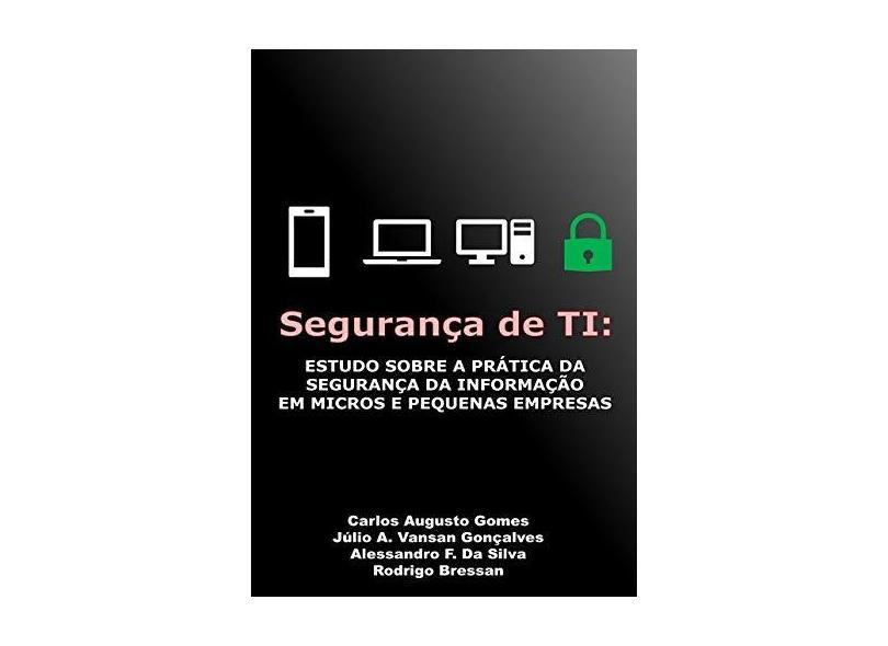 Segurança de Ti. Estudo Sobre a Prática da Segurança da Informação em Micros e Pequenas Empresas - Gomes - 9788552946106