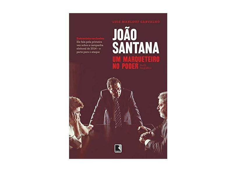 João Santana: Um Marqueteiro No Poder - Maklouf, Luiz - 9788501103024