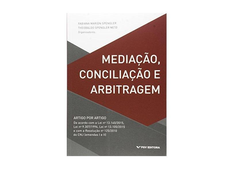 Mediação, Conciliação e Arbitragem - Artigo Por Artigo - Neto, Theobaldo Spengler; Spengler, Fabiana Marion - 9788522518999