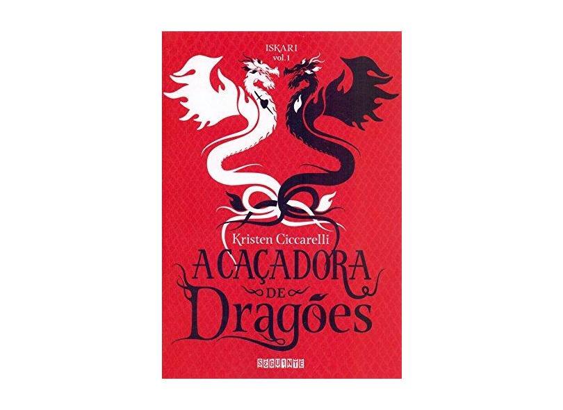 A Caçadora de Dragões - Kristen Ciccarelli - 9788555340529