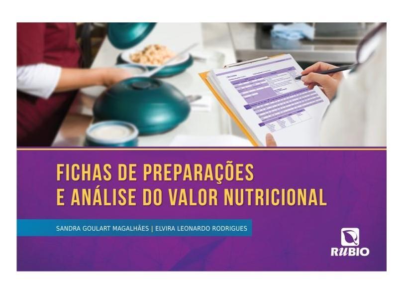 Fichas de Preparações e Análise do Valor Nutricional - Magalhães, Sandra Goulart; Rodrigues, Elvira Leonardo - 9788584110100