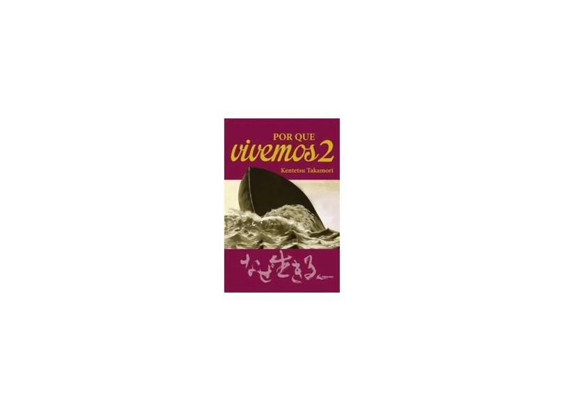 Por que Vivemos - Vol.2 - Kentetsu Takamori - 9788565166102