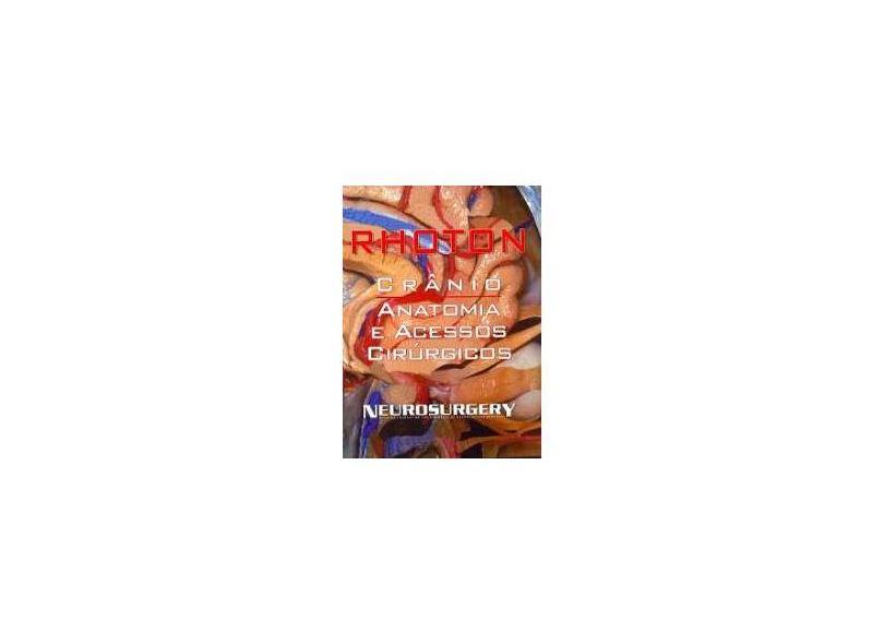 Crânio - Anatomia e Acessos Cirúrgicos - Rhoton, Albert L. - 9788586703683