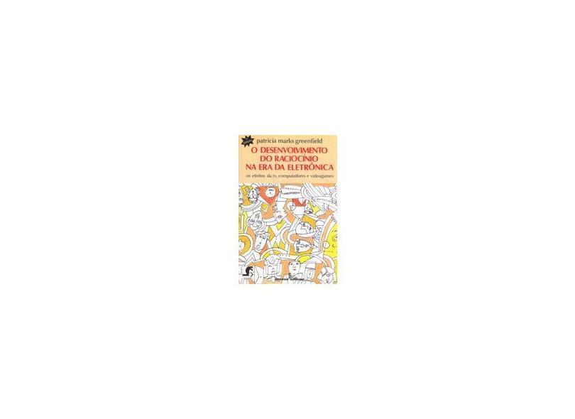 O Desenvolvimento do Raciocínio na Era da Eletrônica - Greenfield, Patricia Marks - 9788532303165