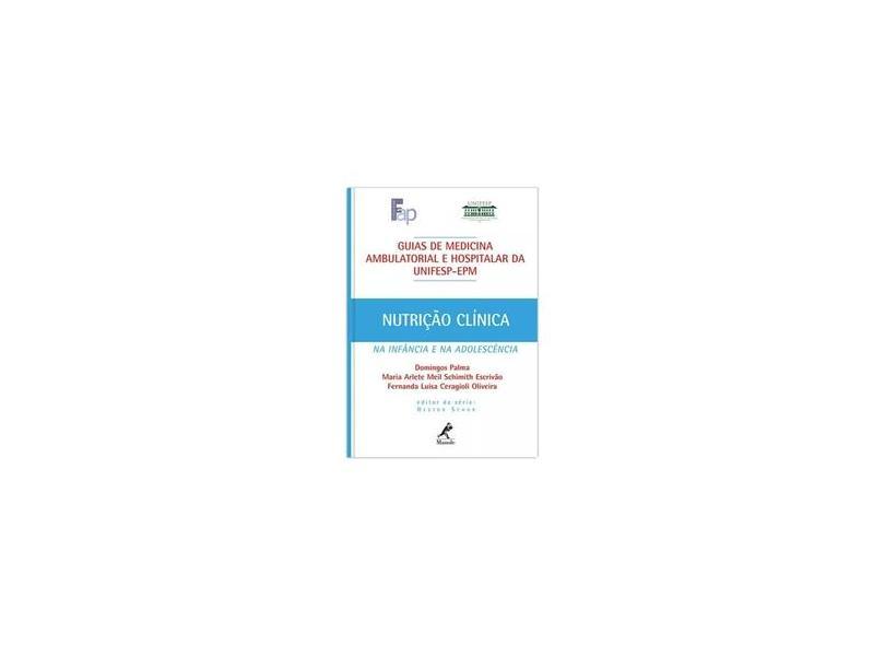 Guia de Nutrição Clínica na Infância e na Adolescência - Guias de Medicina Ambulatorial e Hospitalar - Palma, Domingos; Escrivão, Maria Arlete Meil Schimith; Oliveira, Fernanda Luisa Ceragioli - 9788520423615
