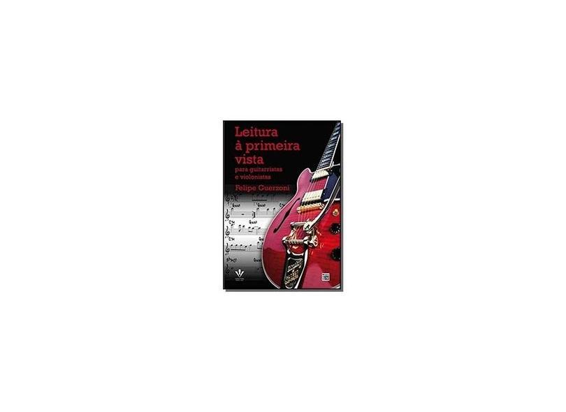Leitura A Primeira Vista - Para Guitarristas e Violonista - Guerzoni, Felipe - 9788574074382