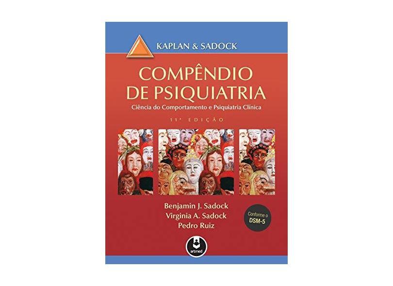 Compêndio de Psiquiatria: Ciência do Comportamento e Psiquiatria Clínica - Benjamin J. Sadock - 9788582713785