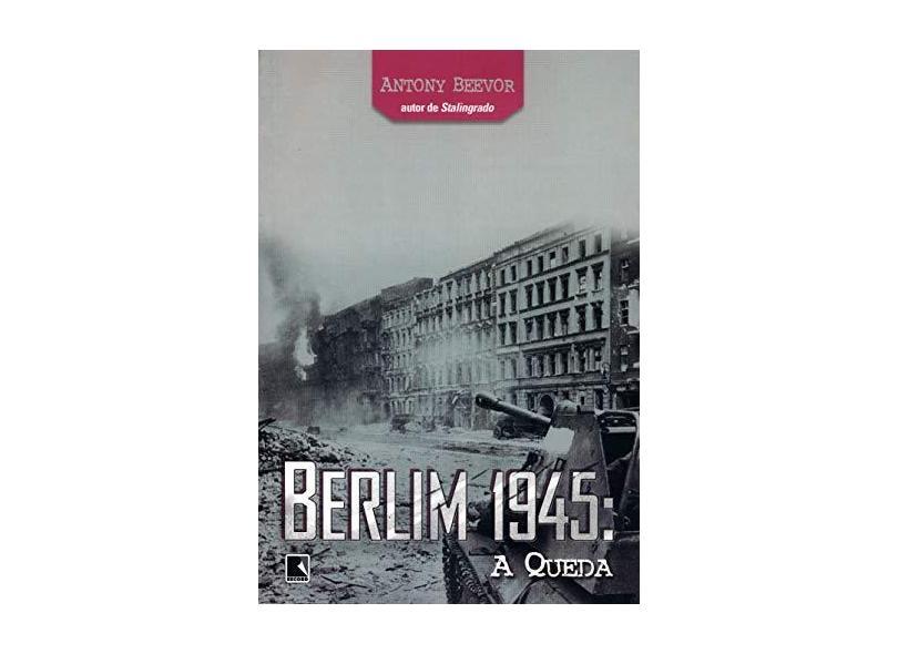 Berlim 1945 : A Queda - Beevor, Antony - 9788501066718