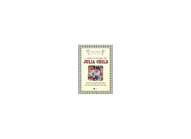 A Arte Culinária de Julia Child - Nova Ortografia - Child, Julia - 9788598903576