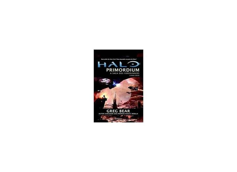 Halo - Primordium - A Saga Dos Forerunners - Bear, Greg - 9788542200706