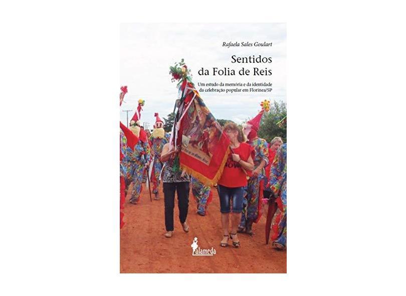 Sentidos da Folia de Reis: um Estudo da Memória e da Identidade da Celebração Popular em Florínea/SP - Rafaela Sales Goulart - 9788579395178
