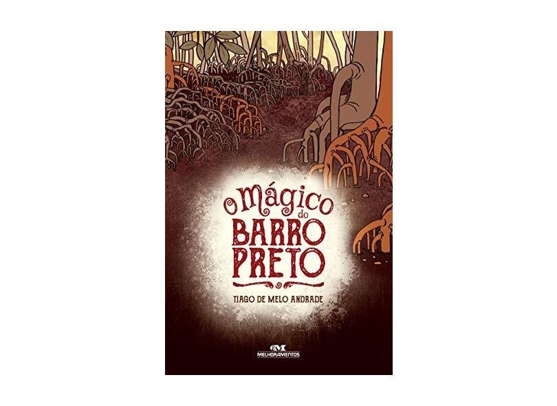 Mágico do Barro Preto, O - Coleção Biblioteca Juvenil - Tiago De Melo Andrade - 9788506080627