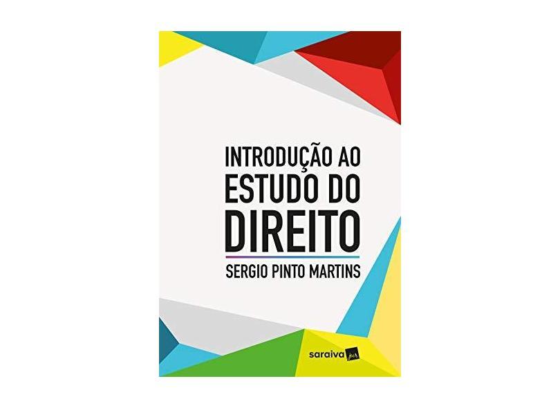 Introdução ao Estudo do Direito - Sergio Pinto Martins - 9788547231873