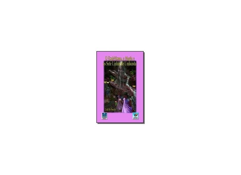 O Espiritismo , a Magia e as Sete Linhas de Umbanda - Souza, Leal De - 9788576181668