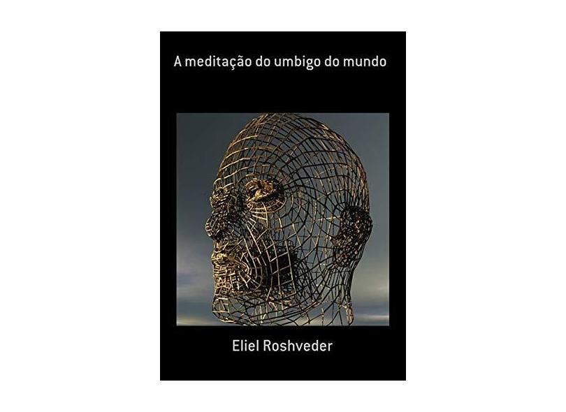 A Meditação do Umbigo do Mundo - Eliel Roshveder - 9780463189290