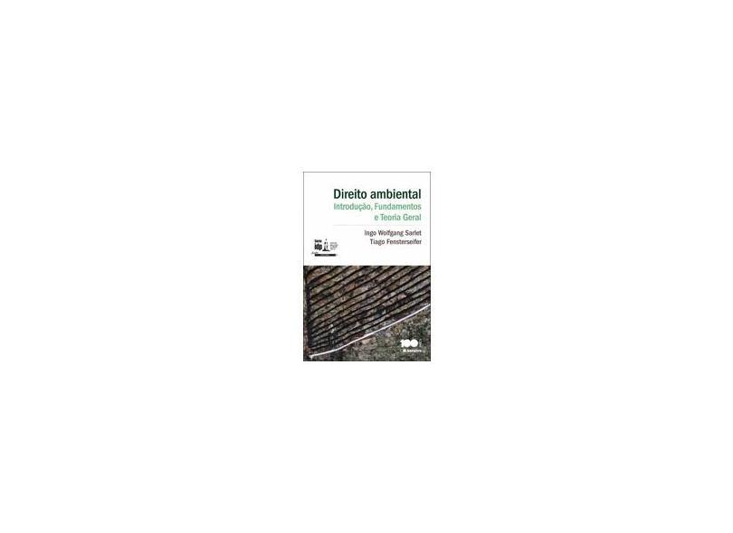 Direito Ambiental - Introdução, Fundamentos e Teoria Geral - Série Idp - Fensterseifer, Tiago; Sarlet, Ingo Wolfgang - 9788502225084