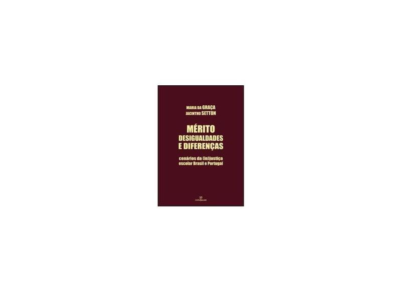 Mérito, Desigualdades e Diferenças. Cenários da (In)Justiça Escolar Brasil e Portugal - Maria Da Graça Jacintho Setton - 9788539108428
