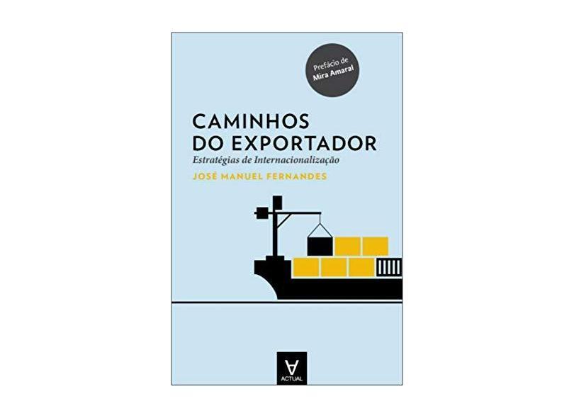 Caminhos do Exportador. Estratégias de Internacionalização - José Manuel Fernandes - 9789896941000