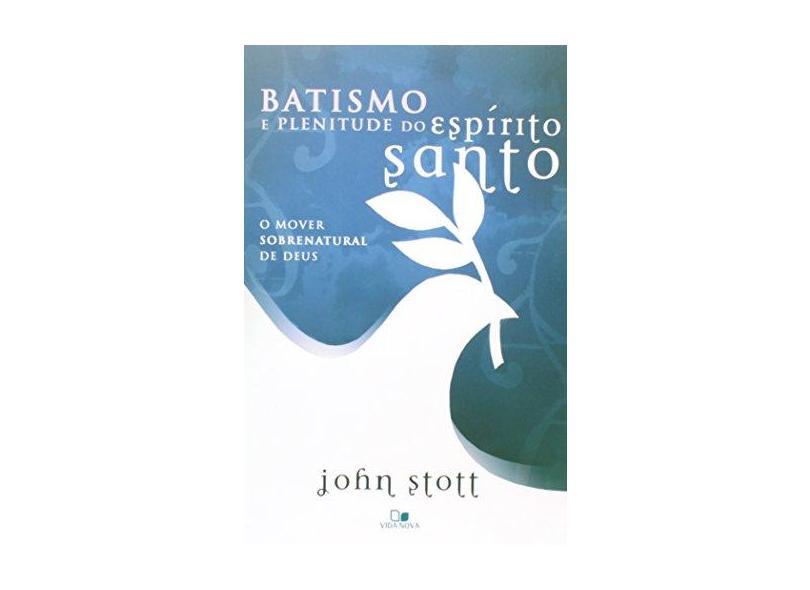 Batismo e Plenitude do Espírito Santo - John R. W. Stott - 9788527503754