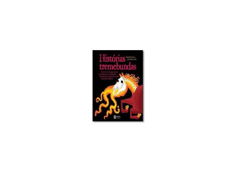 Histórias tremebundas: As mais terríveis, apavorantes, impressionantes, formidolosas, assombrosas e impossíveis lendas do folclore brasileiro - Blandina Franco - 9788565206716