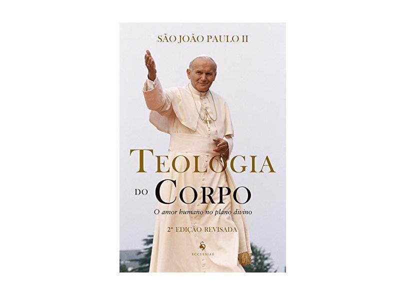 Teologia Do Corpo. O Amor Humano No Plano Divino - São João Paulo Ii - 9788584911189