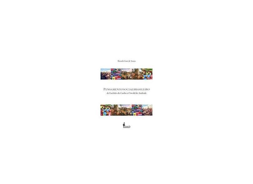 Pensamento Social Brasileiro: de Euclides da Cunha a Oswald de Andrade - Ricardo Luiz De Souza - 9788579394621