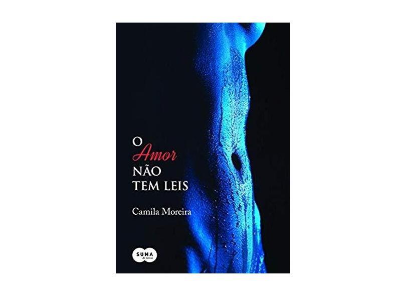 O Amor Não Tem Leis - Camila Moreira - 9788581052281