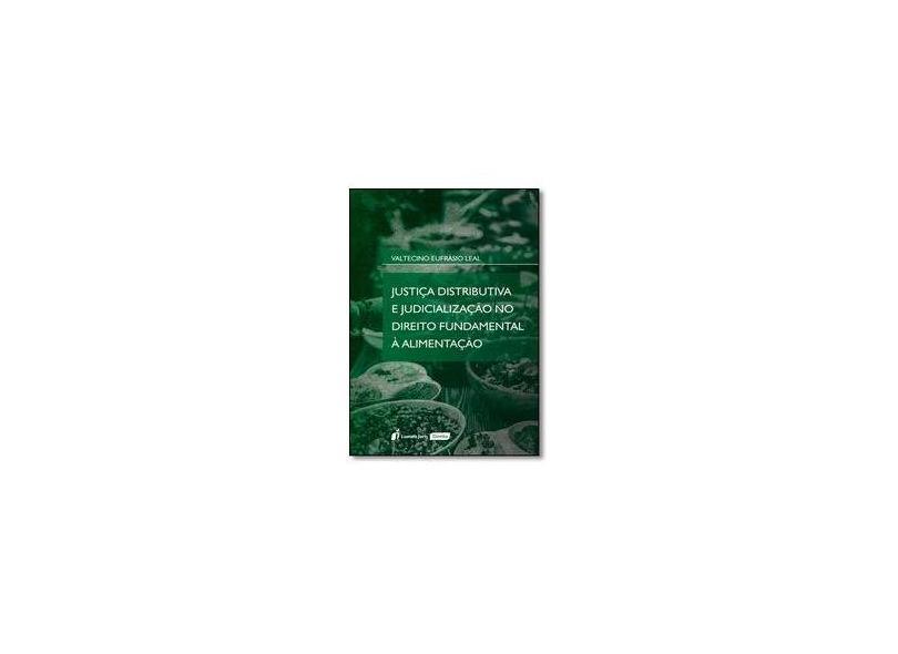 Justiça Distributiva e Judicialização no Direito Fundamental À Alimentação - Valtencio Eufrásio Leal - 9788584406791