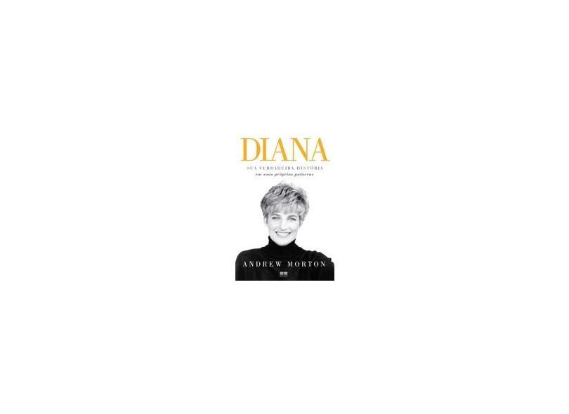 Diana: Sua Verdadeira História em Suas Próprias Palavras - Andrew Morton - 9788576847786