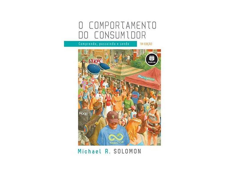O Comportamento do Consumidor - Comprando , Possuindo e Sendo - 11ª Ed. 2016 - Solomon, Michael R. - 9788582603673