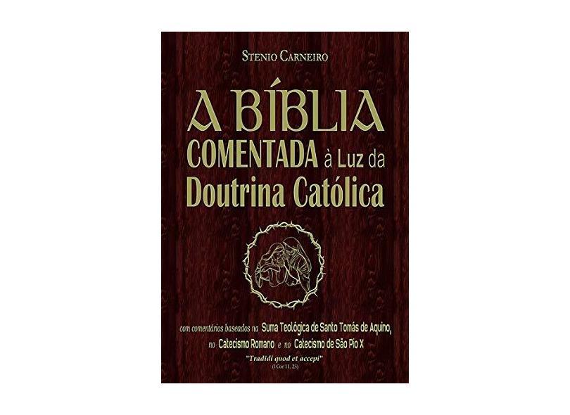 A Bíblia Comentada à Luz da Doutrina Católica - Stenio Carneiro - 9788591691524