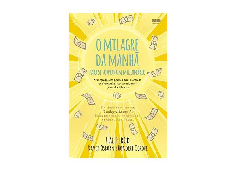 O milagre da manhã para se tornar um milionário: Os segredos das pessoas bem-sucedidas que vão ajudar você a enriquecer - Hal Elrod - 9788546501908