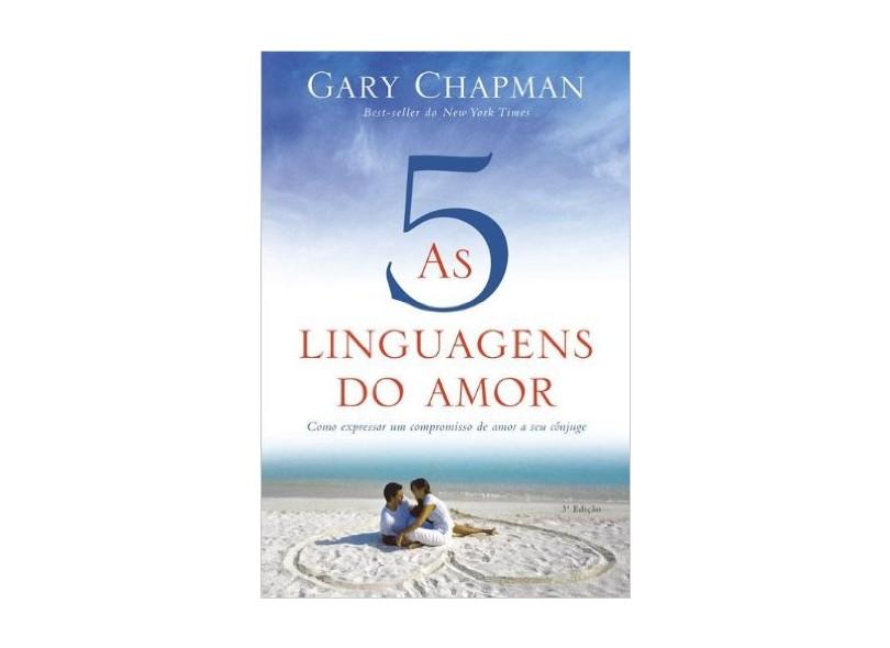 As Cinco Linguagens do Amor - 3ª Ed. 2013 - Chapman, Gary - 9788573258929